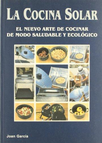 Cocina solar - nuevo arte de cocinar de modo saludable y ecologico
