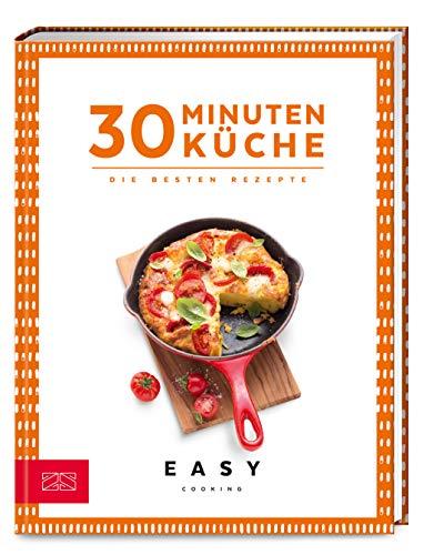 30 Minuten Küche: Die besten Rezepte (Easy Kochbücher)