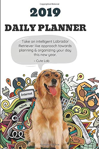 2019 DAILY PLANNER Take an intelligent Labrador Retriever like approach towards planning & organizing your day this new year. ~ Cute Lab: Cute Dog ... Hourly Appointments from 6:00 am - 8:00pm