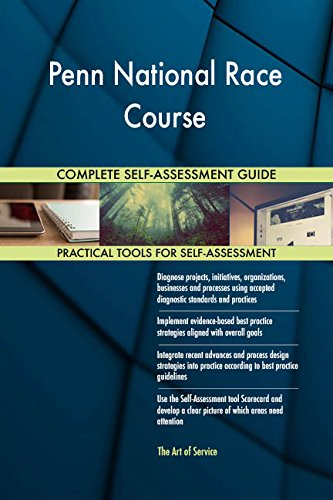 Penn National Race Course All-Inclusive Self-Assessment - More than 720 Success Criteria,...