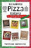 La Auténtica Pizza Italiana: 45 recetas detalladas de pizza casera, focaccia y pizza en bandeja + 90 ingredientes gourmet para todos los gustos