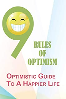 9 Rules Of Optimism: Optimistic Guide To A Happier Life: Learned Optimism Book