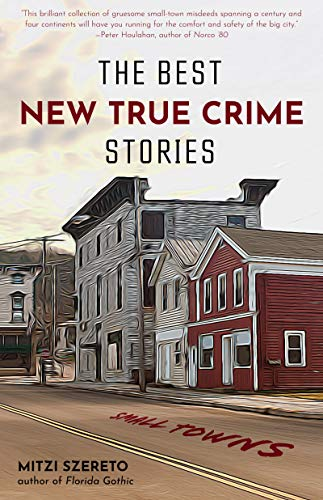 Compare Textbook Prices for The Best New True Crime Stories: Small Towns History, Forensic Psychology, Criminology  ISBN 9781642502800 by Szereto, Mitzi