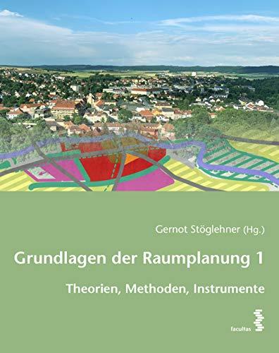 Grundlagen der Raumplanung 1: Theorien, Methoden, Instrumente