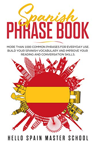 Spanish Phrase Book: More Than 1000 Common Phrases for Everyday Use.Build Your Spanish Vocabulary and Improve Your Reading and Conversation Skills (English Edition)