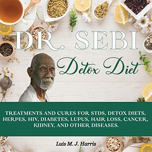 Dr. Sebi Detox Diet Audiobook By Luis M. J. Harris cover art