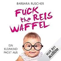 Fuck the Reiswaffel Hörbuch