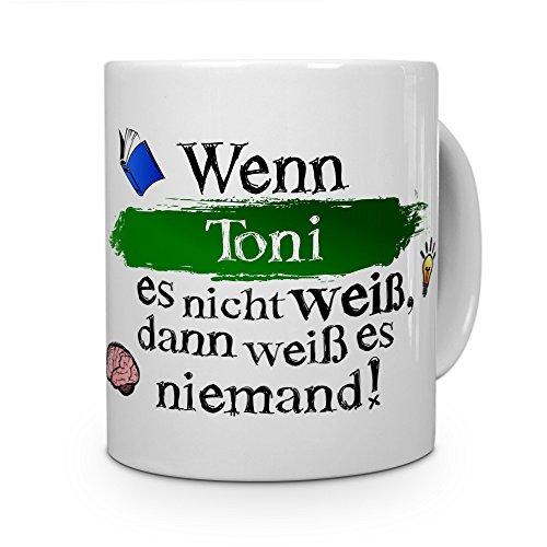 printplanet Tasse mit Namen Toni - Layout: Wenn Toni es Nicht weiß, dann weiß es niemand - Namenstasse, Kaffeebecher, Mug, Becher, Kaffee-Tasse - Farbe Weiß