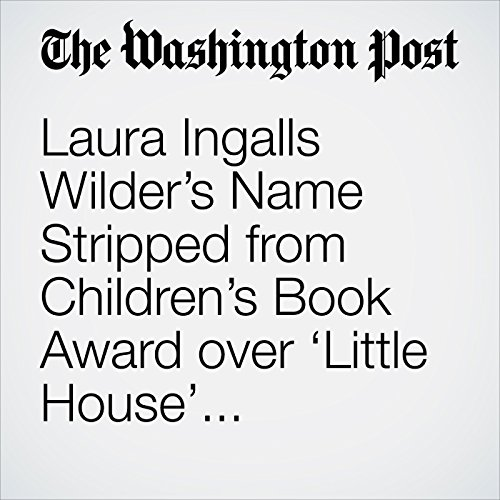 Laura Ingalls Wilder's Name Stripped from Children's Book Award over 'Little House' Depictions of Native Americans copertina