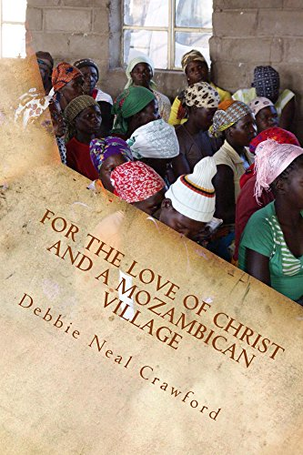 For the Love of Christ and a Mozambican Village: Our Missionary Journey to the Field, to Furlough and Home Again - Kindle edition by Crawford, Debbie. Religion & Spirituality Kindle eBooks @