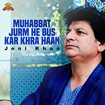 Muhabbat Jurm He Bus Kar Khra Haan - Single