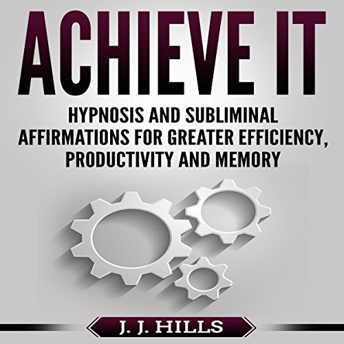 Achieve It: Hypnosis and Subliminal Affirmations for Greater Efficiency, Productivity and Memory audiobook cover art