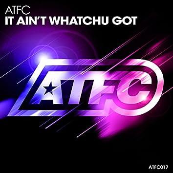 It Ain't Whatchu Got
