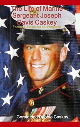 The Life of Marine Sergeant Joseph Davis Caskey: Fearless, Fallen But Not Forgotten