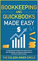 Bookkeeping and QuickBooks Made Easy: A Comprehensive Guide of 87 Useful Tricks to Hack QuickBooks and Organize Bookkeeping as a Silicon Valley Company (Tax Free Living)