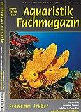 Aquaristik-Fachmagazin, Ausgabe Nr. 267 (Juni/Juli 19), Titelthema: SCHWAMM DRÜBER und viele weitere Artikel im einzigen deutschen AquaTerraTeich-Magazin auf 128 Seiten