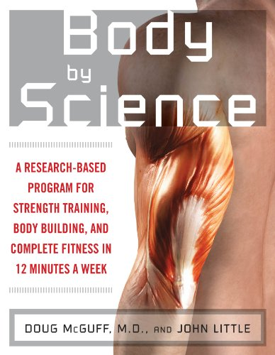 Body by Science: A Research Based Program to Get the Results You Want in 12 Minutes a Week (English Edition)