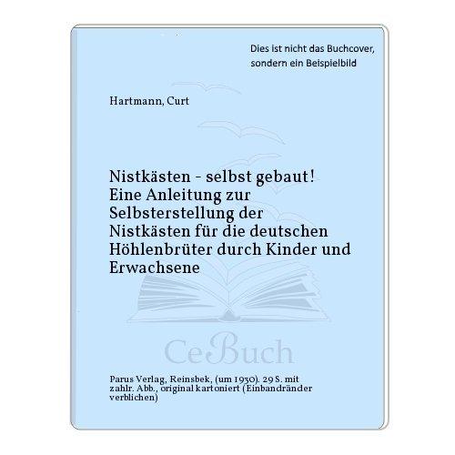 Nistkästen - selbst gebaut! Eine Anleitung zur Selbsterstellung der Nistkästen für die deutschen Höhlenbrüter durch Kinder und Erwachsene