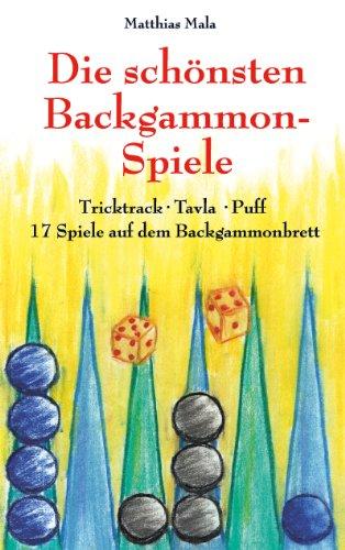 Die schönsten Backgammon-Spiele: Tricktrack, Tavla, Puff - 17 Spiele auf dem Backgammonbrett