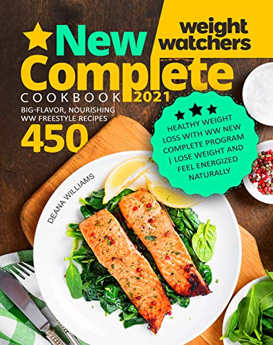 Weight Watchers New Complete Cookbook 2021: Healthy Weight Loss with WW New Complete Program |...