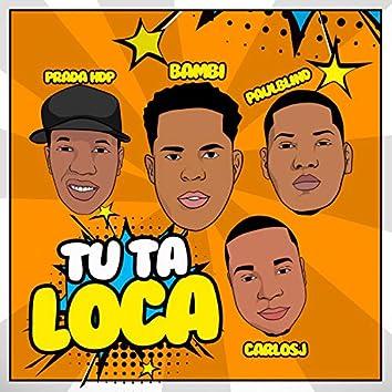 Tu Ta Loca (feat. Carlosj, Prada HDP & Paulblind)