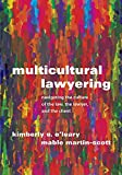 Multicultural Lawyering: Navigating the Culture of the Law, the Lawyer, and the Client