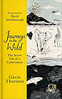 Journeys in the Wild: From award-winning cameraman for David Attenborough's 'A Life on Our Planet' by [Gavin Thurston, Sir David Attenborough]