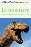 Dinosaurs: A Fully Illustrated, Authoritative and Easy-to-Use Guide (A Golden Guide from St. Martin's Press)