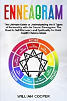 Enneagram: The Ultimate Guide to Understanding the 9 Types of Personality with the Sacred Enneagram. The Road to Self-Discovery and Spirituality to Build Healthy Relationships (Mastery of Mind Manipulation: Art of Persuasion, How to Analyze, Reading & Influence People, Nlp, Em)
