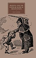 Dickens and the Popular Radical Imagination (Cambridge Studies in Nineteenth-Century Literature and Culture, Series Number 56)
