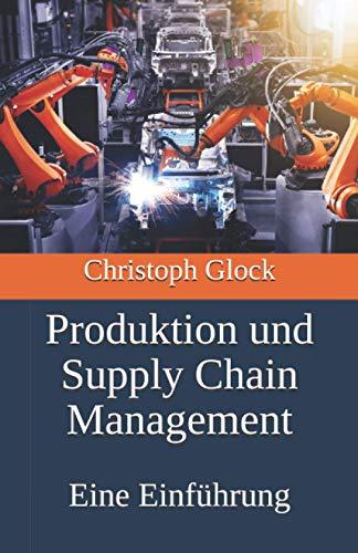 Produktion und Supply Chain Management: Eine Einführung