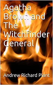 Agatha Brown and The Witchfinder General by [Andrew Richard Plant]