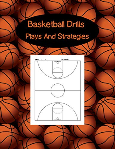 Basketball Drills Plays And Strategies: Blank Basketball Court Diagrams Notebook 140 Full Page.