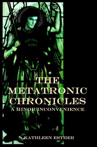 Book cover image for The Metatronic Chronicles A Minor Inconvenience
