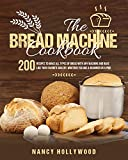 The Bread Machine Cookbook: 200 Recipes to make all types of bread with any machine and bake like...
