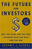 The Future for Investors: Why the Tried and the True Triumphs Over the Bold and the New (English Edition)