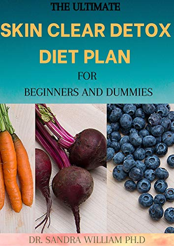 THE ULTIMATE SKIN CLEAR DETOX DIET PLAN FOR BEGINNERS AND DUMMIES: A Perfect Guide To Skin Glowing, including 30+ healthy Recipes (English Edition)