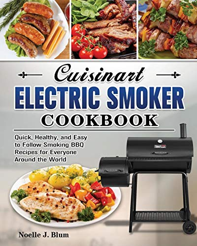Cuisinart Electric Smoker Cookbook: Quick, Healthy, and Easy to Follow Smoking BBQ Recipes for Everyone Around the World