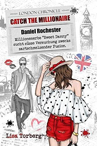 "Catch the Millionaire - Daniel Rochester: Millionenerbe ""Sweet Danny"" sucht süße Versuchung zwecks zartschmelzender Fusion. (Catch the Millionaire - Band 2)"