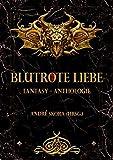 Blutrote Liebe: Fantasy-Anthologie