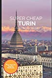 Super Cheap Turin Travel Guide 2021: How to Enjoy a $1,000 Trip to Turin for $200