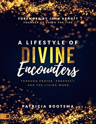 A Lifestyle of Divine Encounters (Large Print Edition): Through Prayer, Prophecy, and the Living Word