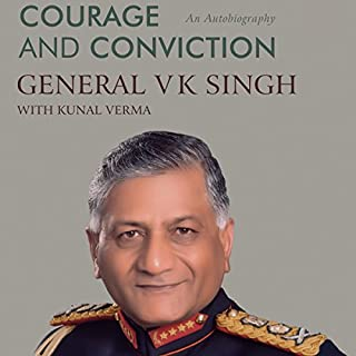 Courage and Conviction     An Autobiography              Written by:                                                                                                                                 General V. K. Singh,                                                                                        Shiv Kunal Verma                               Narrated by:                                                                                                                                 Sagar Arya                      Length: 17 hrs and 9 mins     5 ratings     Overall 4.6
