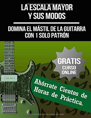 La Escala Mayor y Sus Modos: Domina el Mástil de la Guitarra con 1 Solo Patrón: (+ Curso en Vídeo)