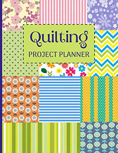 Quilting Project Planner: The Ultimate Quilters Idea And Tracking Notebook To Record Quilt Design , Fabric Stash, Sewing Log Book, My Quilting ... for ... ,Mom, Teens , Female (120 pages 8.5*11in)