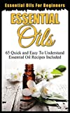 Essential Oils for Beginners: Quick and Easy to Understand Essential Oil Recipes Included