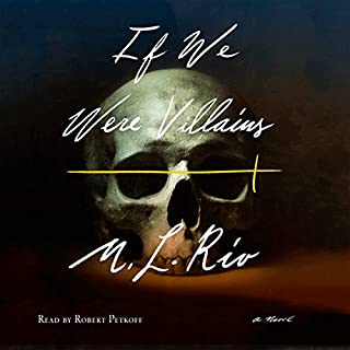 If We Were Villains     A Novel              By:                                                                                                                                 M. L. Rio                               Narrated by:                                                                                                                                 Robert Petkoff                      Length: 12 hrs and 50 mins     41 ratings     Overall 4.0