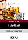 I distillati: La storia le tecniche di produzione la degustazione i cocktail piu' noti (Vi...