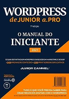 WordPress de Junior a .Pro: Guia Definitivo em WordPress baseado em Marketing e Design (Português - Brasil) (1) por [Junior Cammel]