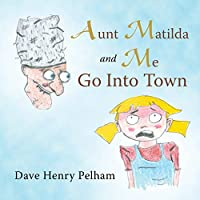 Aunt Matilda and Me Go into Town